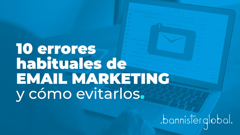 10 errores habituales de email marketing y cómo evitarlos