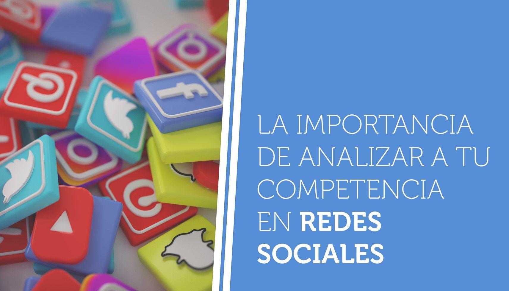La importancia de analizar a tu competencia en redes sociales