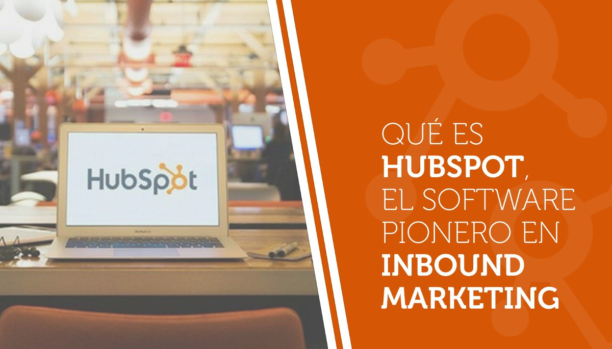 Qué es HubSpot, el software pionero en inbound marketing
