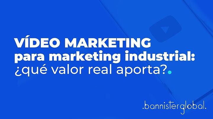 Vídeo marketing para marketing industrial: ¿qué valor real aporta?