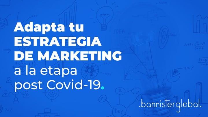 Adapta tu estrategia de marketing a la etapa post Covid-19