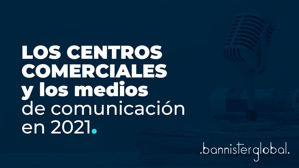 Los centros comerciales y los medios de comunicación en 2021