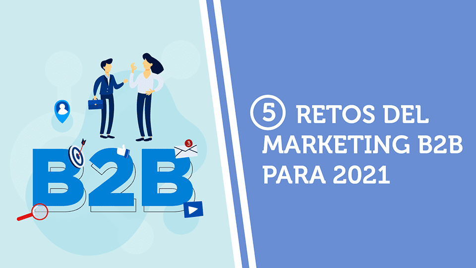 Los cinco retos del marketing B2B para 2021