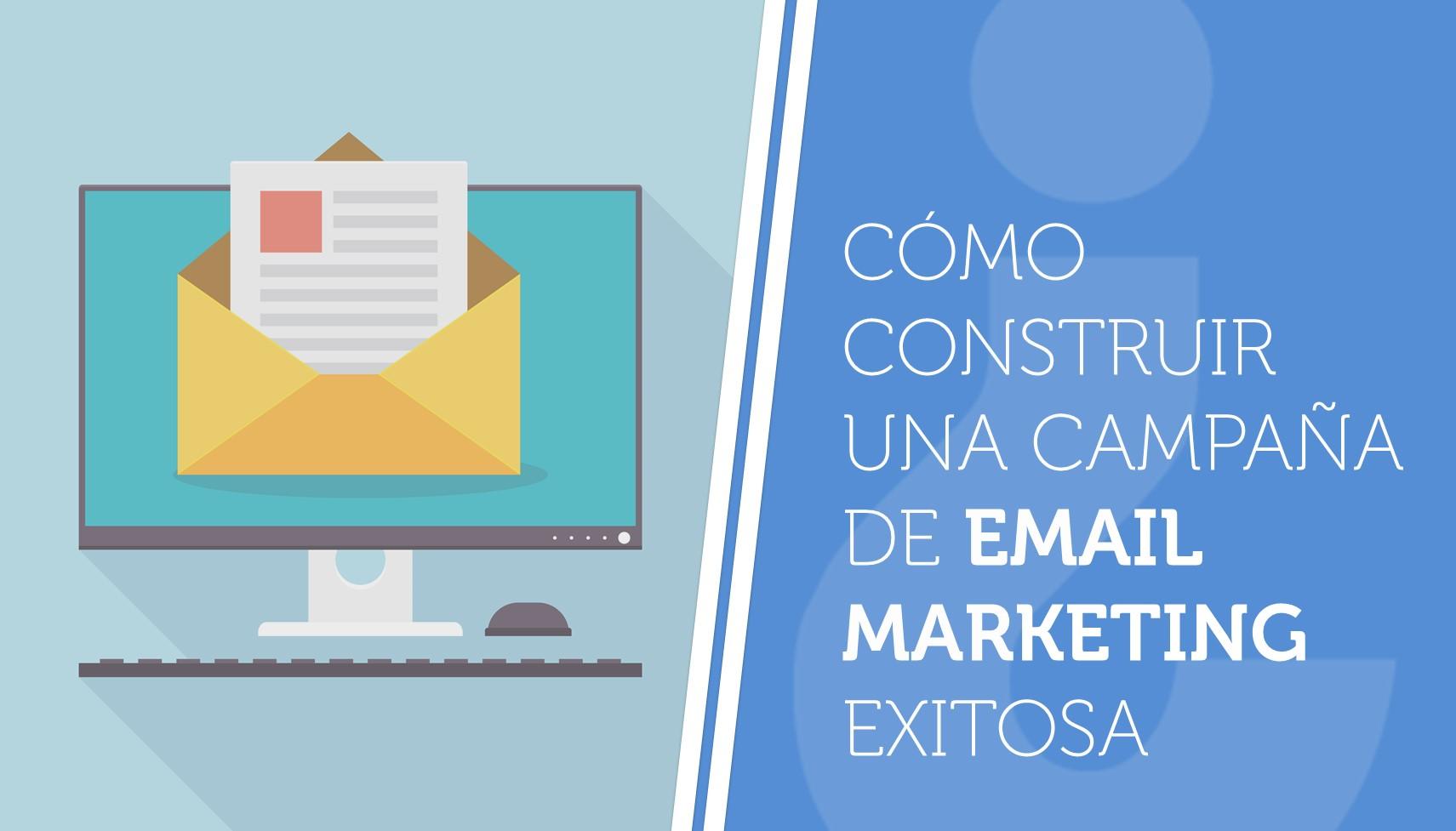 Cómo construir una campaña de email marketing exitosa