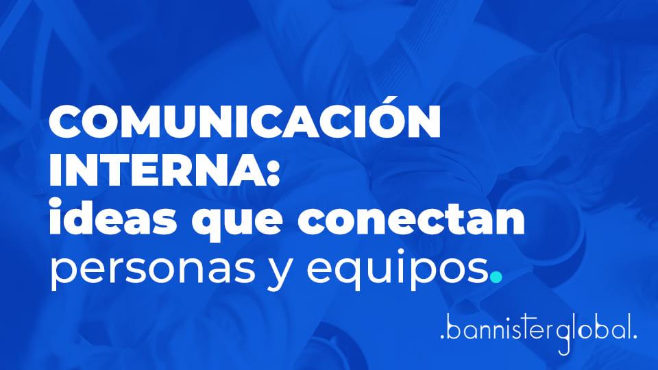 Comunicación interna: ideas que conectan personas y equipos