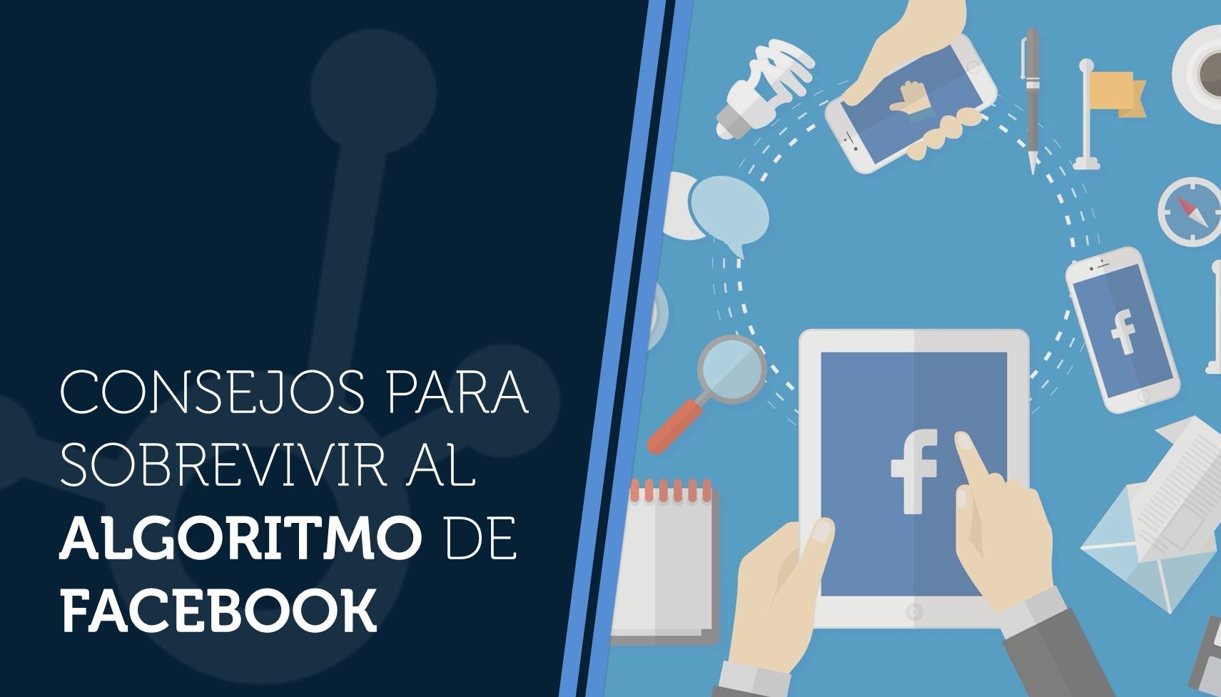 Consejos para sobrevivir al algoritmo de Facebook
