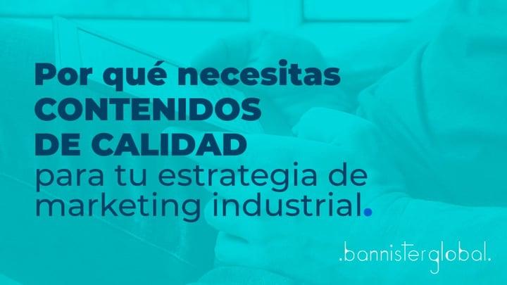 Por qué necesitas contenidos de calidad para tu estrategia de marketing industrial