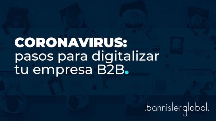 Coronavirus: pasos para digitalizar tu empresa B2B