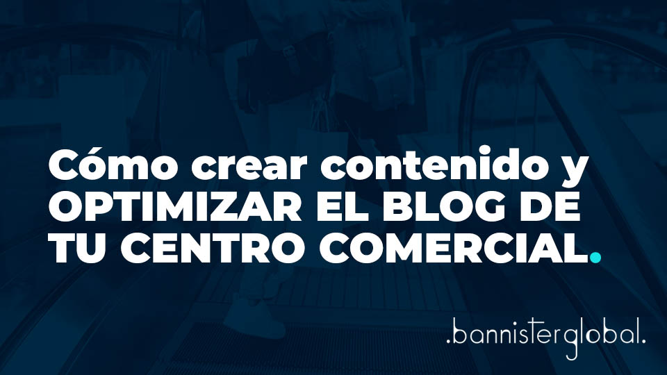 Cómo crear contenido y optimizar el blog de tu centro comercial