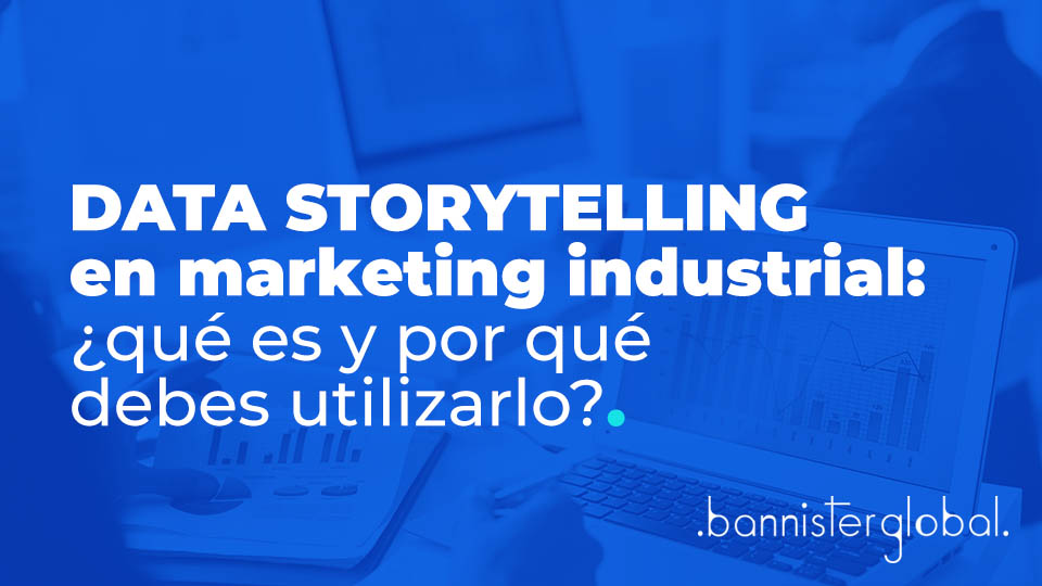 Datastorytellingen marketing industrial: ¿qué es ypor qué debes utilizarlo?