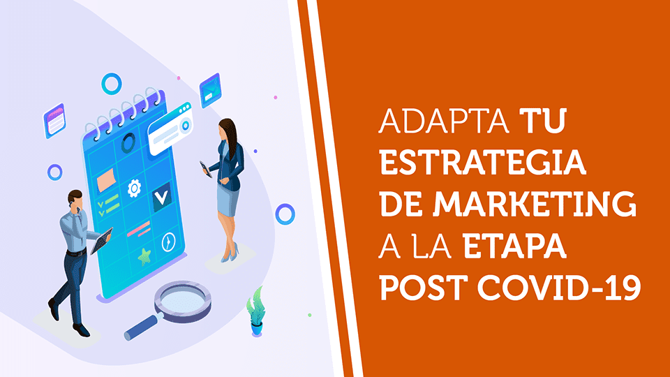 Adapta tu estrategia de marketing a la etapa post Covid-19