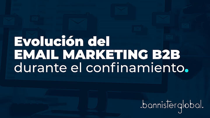 Evolución del email marketing B2B durante el confinamiento