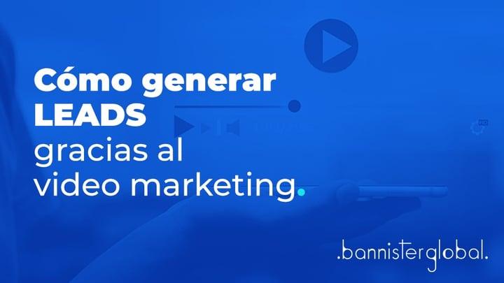 Cómo generar leads gracias al video marketing