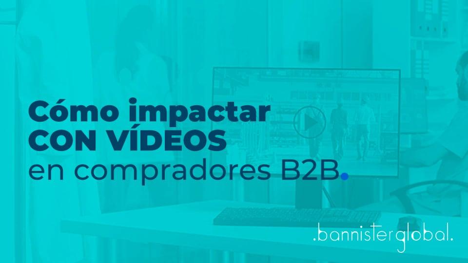 Cómo impactar con vídeos en compradores B2B