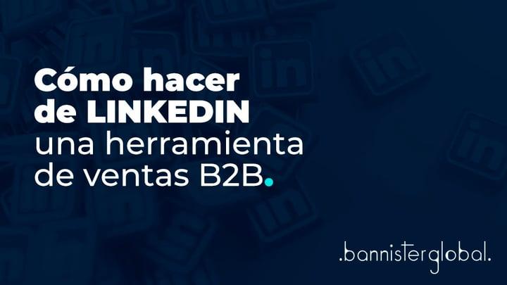 Cómo hacer de Linkedin una herramienta de ventas B2B