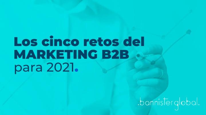 Los cinco retos del marketing B2B para 2021