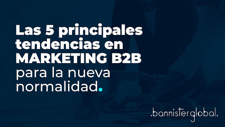 Las 5 principales tendencias en marketing B2B para la nueva normalidad