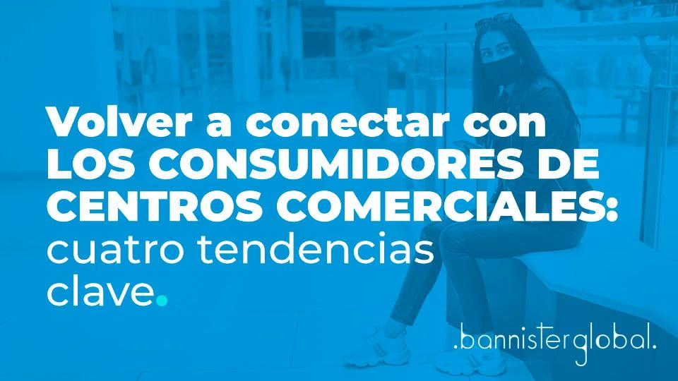 Volver a conectar con los consumidores de centros comerciales: 4 tendencias clave