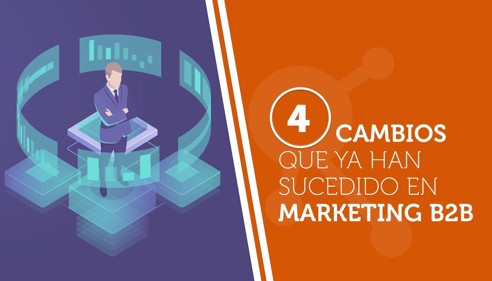 Cuatro cambios que ya han sucedido en marketing B2B