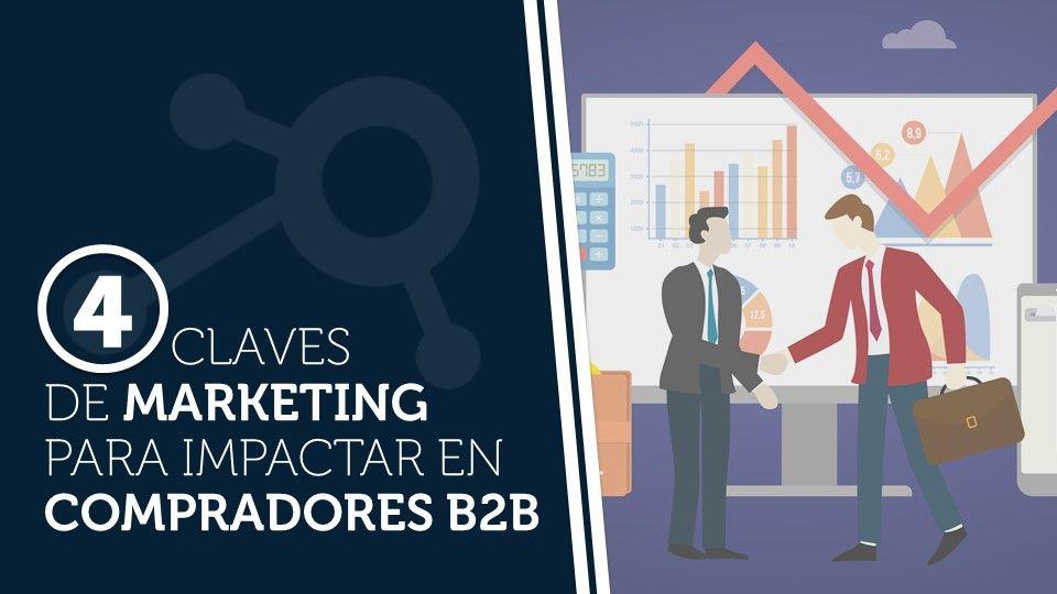 Cuatro claves de marketing para impactar en compradores B2B