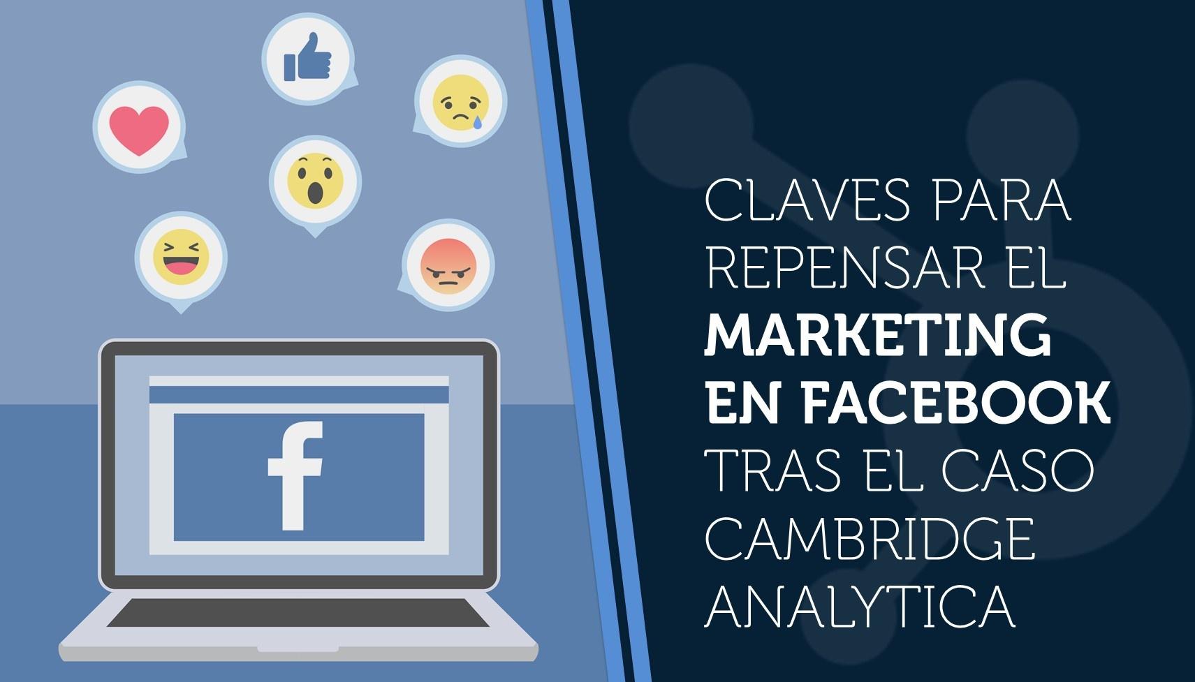 Claves para repensar el marketing en Facebook tras el caso Cambridge Analytica