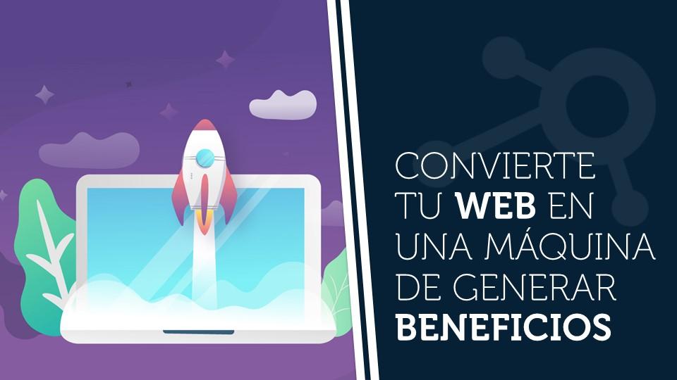 Convierte tu web en una máquina de generar beneficios