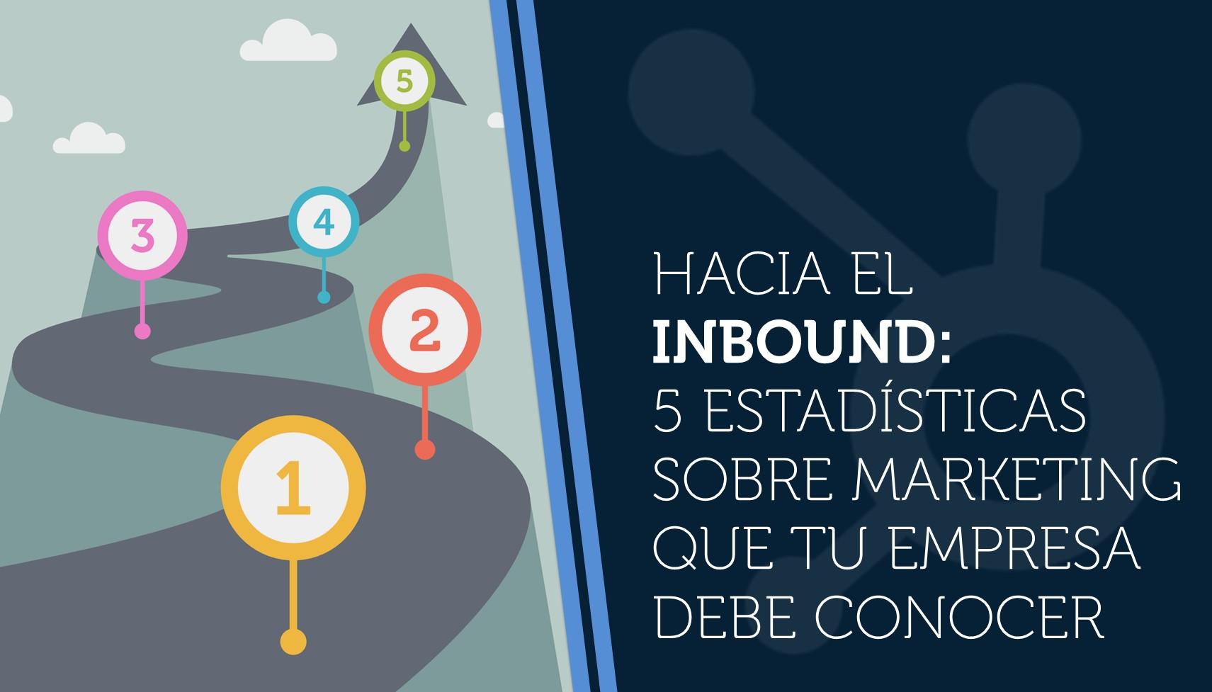 Hacia el inbound: 5 hacestadísticas sobre marketing que tu empresa debe conocer