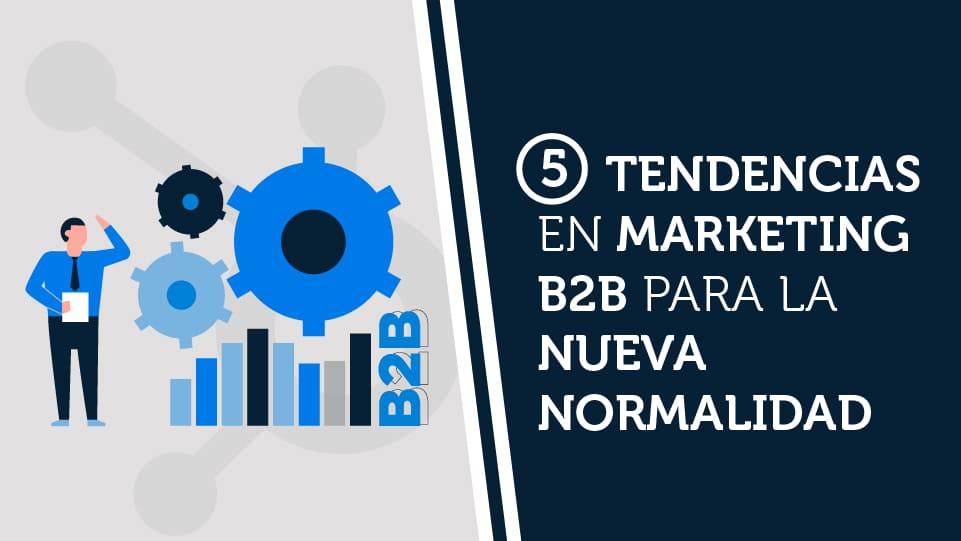 Principales tendencias en marketing B2B para la nueva normalidad